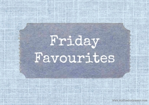 Friday Favourites Graphic | www.myfoododyssey.com