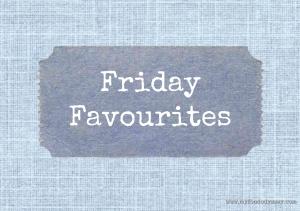 Friday Favourites Graphic | www.myfoododyssey.com