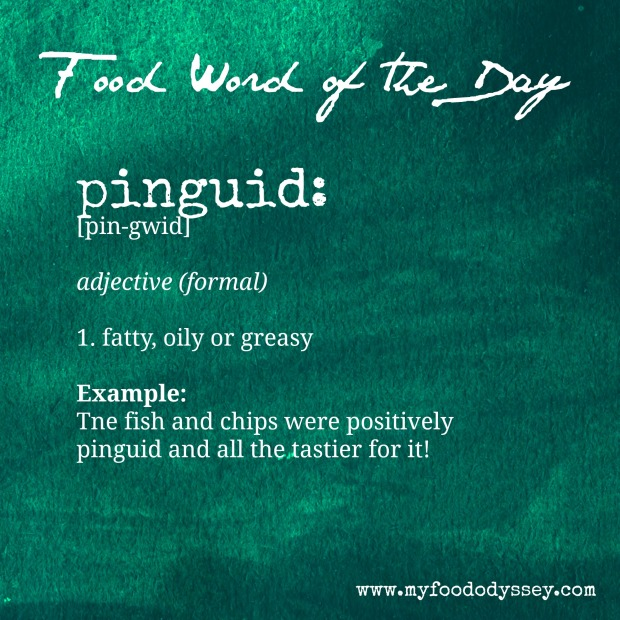 Food Word of the Day: Pinguid | www.myfoododyssey.com