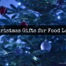 Christmas Gifts for Food Lovers | www.myfoododyssey.com